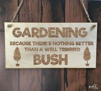 Gardening Bush Funny Quote Wooden Plaque Sign Laser Engraved pq98