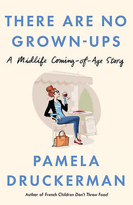 There Are No Grown-Ups, Druckerman, Pamela