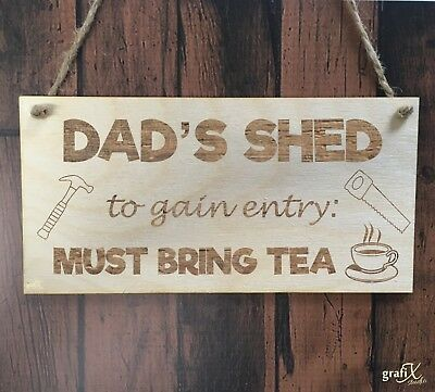 Dad's Shed Bring Tea Wooden Plaque Sign Laser Engraved pq101