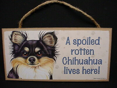 CHIHUAHUA A Spoiled Rotten DOG SIGN wood WALL PLAQUE longhair longhaired puppy
