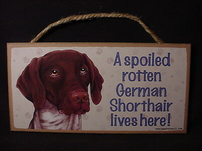 GERMAN SHORTHAIR Spoiled Rotten DOG SIGN wood WALL PLAQUE Pointer puppy USA MADE