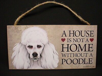 WHITE POODLE A House Is Not Home DOG SIGN wall HANGING wood PLAQUE USA MADE