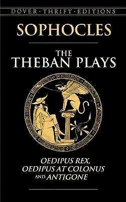 The Theban Plays : Oedipus Rex, Oedipus at Colonus and Antigone by Sophocles...