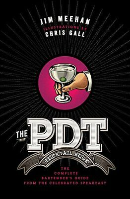 The PDT Cocktail Book: The Complete Bartender's Guide from the Celebrated...