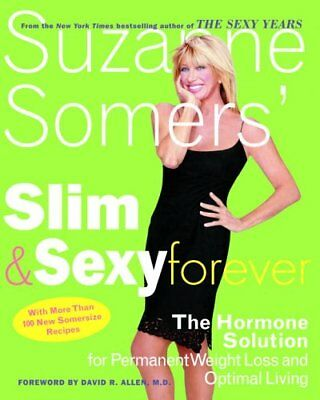 Suzanne Somers' Slim and s**y Forever: The Hormone Solution for Permanent Weig,