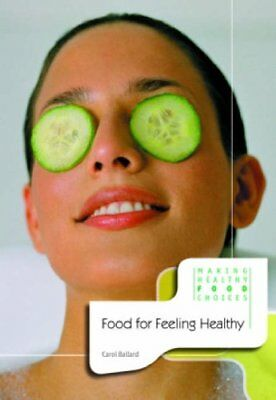 Food for Feeling Healthy (Making Healthy Food Choices),Carol Ballard
