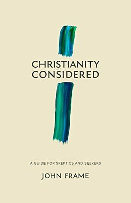A Guide to Christianity for Skeptics and Seekers-John M. Frame