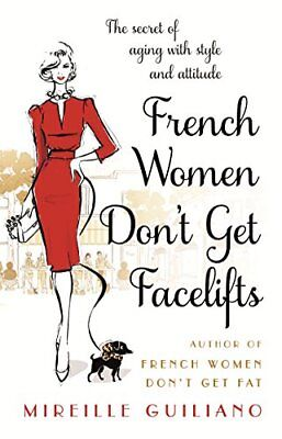 French Women Dont Get Facelifts: Aging with Attitude-Mireille Guiliano