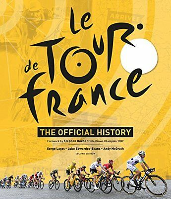 Le Tour de France : The Official History-Andy McGrath, Luke Edwardes-Evans, Serg