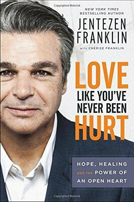 Love Like You've Never Been Hurt : Hope, Healing and the Power of an Open Heart-