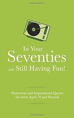 Gift Wit: In Your 70s and Still Having Fun! : Humorous Quotes for Those Celebrat