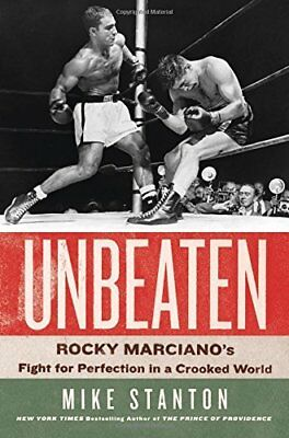 Unbeaten : Rocky Marciano's Fight for Perfection in a Crooked World-Mike Stanton