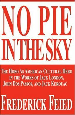 No Pie in the Sky: The Hobo as American Cultura, Feied, Frederick,,