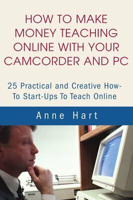How to Make Money Teaching Online With Your Cam, Hart, Anne,,