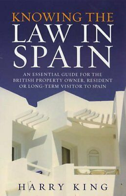 Knowing The Law In Spain: An Essential Guide for the British Property Owner, R,