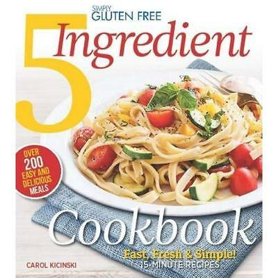 Simply Gluten Free 5 Ingredient Cookbook: Fast, Fresh & Simple! Featuring 15-Min
