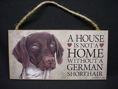 GERMAN SHORTHAIR POINTER A House Is Not A Home DOG wood SIGN wall PLAQUE puppy