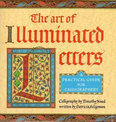 The Art of Illuminated Letters,Timothy Noad, Patricia Seligman