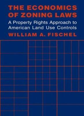 The Economics of Zoning Laws: A Property Rights, Fischel, A.,,