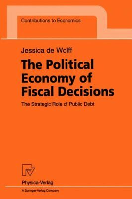 The Political Economy of Fiscal Decisions : The, Wolff, de,,