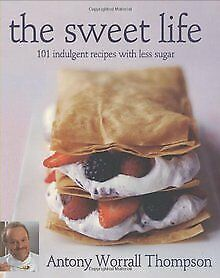 The Sweet Life: 101 Indulgent Recipes with Less Sug... | Buch | Zustand sehr gut
