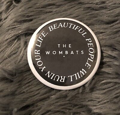 THE WOMBATS BUTTON BADGE 58mm ~ Beautiful People Will Ruin Your Life