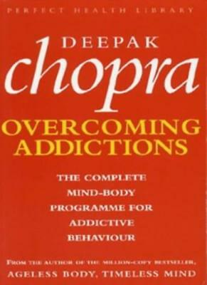 Overcoming Addictions: The Complete Mind-Body Programme for Addictive Behaviou,