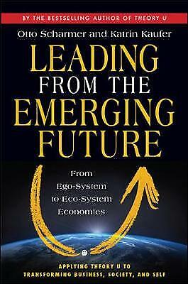 Leading from the Emerging Future; From Ego-System to Eco-System Economies, Schar