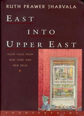 East into Upper East: Plain Tales from New York and New Delhi,Ruth Prawer Jhab