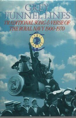 Grey Funnel Lines: Traditional Song and Verse of the Royal Navy, 1900-1970: Tr,