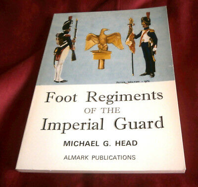 FOOT REGIMENTS OF IMPERIAL GUARD.  Michael G Head. 1973. ALMARK. Fully Illustr.