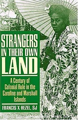 Strangers in Their Own Land: A Century of Colonial Rule in the Caroline and Mars