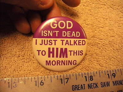 GOD isn't Dead I Just Talked To HIM This Morning  Pin back Button