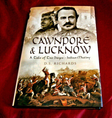 CAWNPORE & LUCKNOW. INDIAN MUTINY. D S Richards. 2007 Illustrated MINT CONDITION