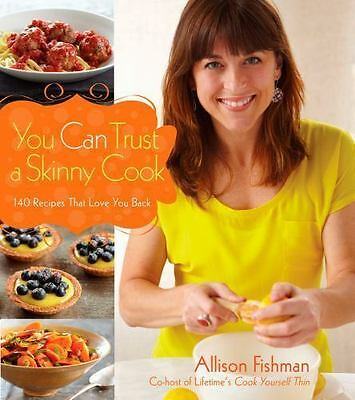 You Can Trust a Skinny Cook by Allison Fishman (2011, Hardcover), Brand New