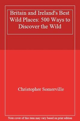 Britain and Ireland's Best Wild Places: 500 Ways to Discover the Wild,Christoph