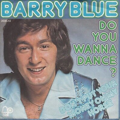 "7""-   Barry Blue = Do You Wanna Dance ? / Don't Put Your Money On My Horse"