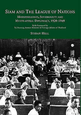 Siam and the League of Nations: Modernisation, Sovereignty and Multilateral Dipl
