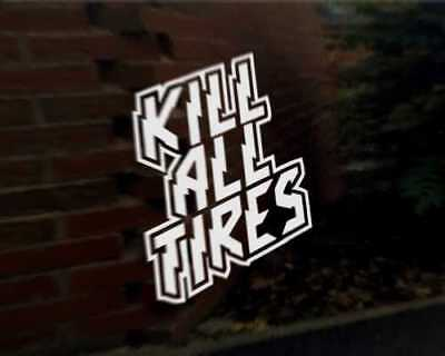KILL ALL TIRES car vinyl decal vehicle graphic bumper sticker