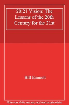 20:21 Vision: The Lessons of the 20th Century for the 21st,Bill Emmott