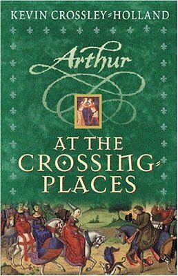 Arthur : At The Crossing Places,Kevin Crossley-Holland