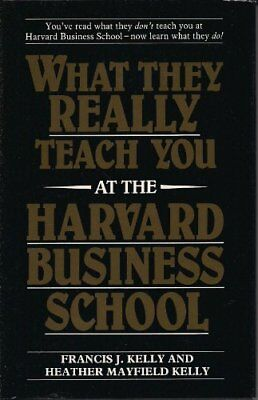 What They Really Teach You at the Harvard Business School,Francis J. Kelly, Hea