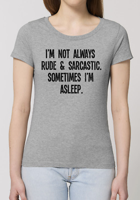 Not Always Rude & Sarcastic Sometimes Im Asleep Mens Ladies Funny T-Shirt Top