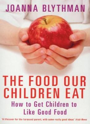 The Food Our Children Eat: How to Get Children to Like Good Food,Joanna Blythma