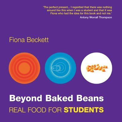 Beyond Baked Beans: Real Food for Students,Fiona Beckett