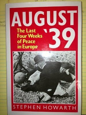 August '39: The Last Four Weeks of Peace in Europe,Howarth/Stephen