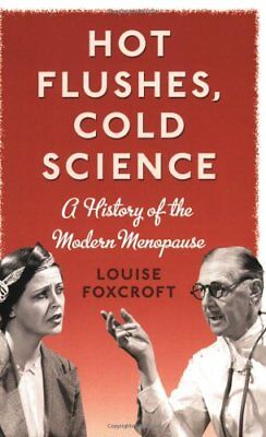 Hot Flushes, Cold Science: A History of the Modern Menopause,Louise Foxcroft