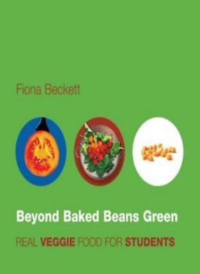 Beyond Baked Beans Green: Real Veggie Food for Students,Fiona Beckett