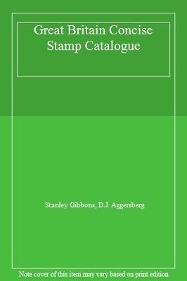 Great Britain Concise Stamp Catalogue,Stanley Gibbons, D.J. Ag ,.9780852592427