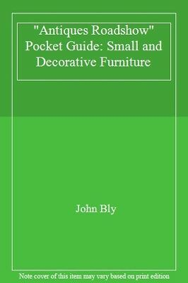 """""""Antiques Roadshow"""" Pocket Guide: Small and Decorative Furniture,John Bly"""